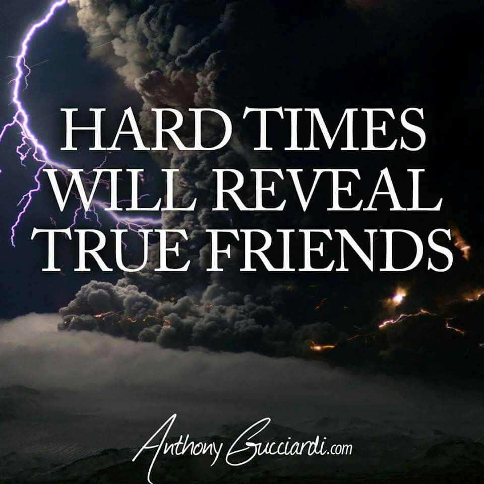 Hard times will reveal true friends | True friends, Time