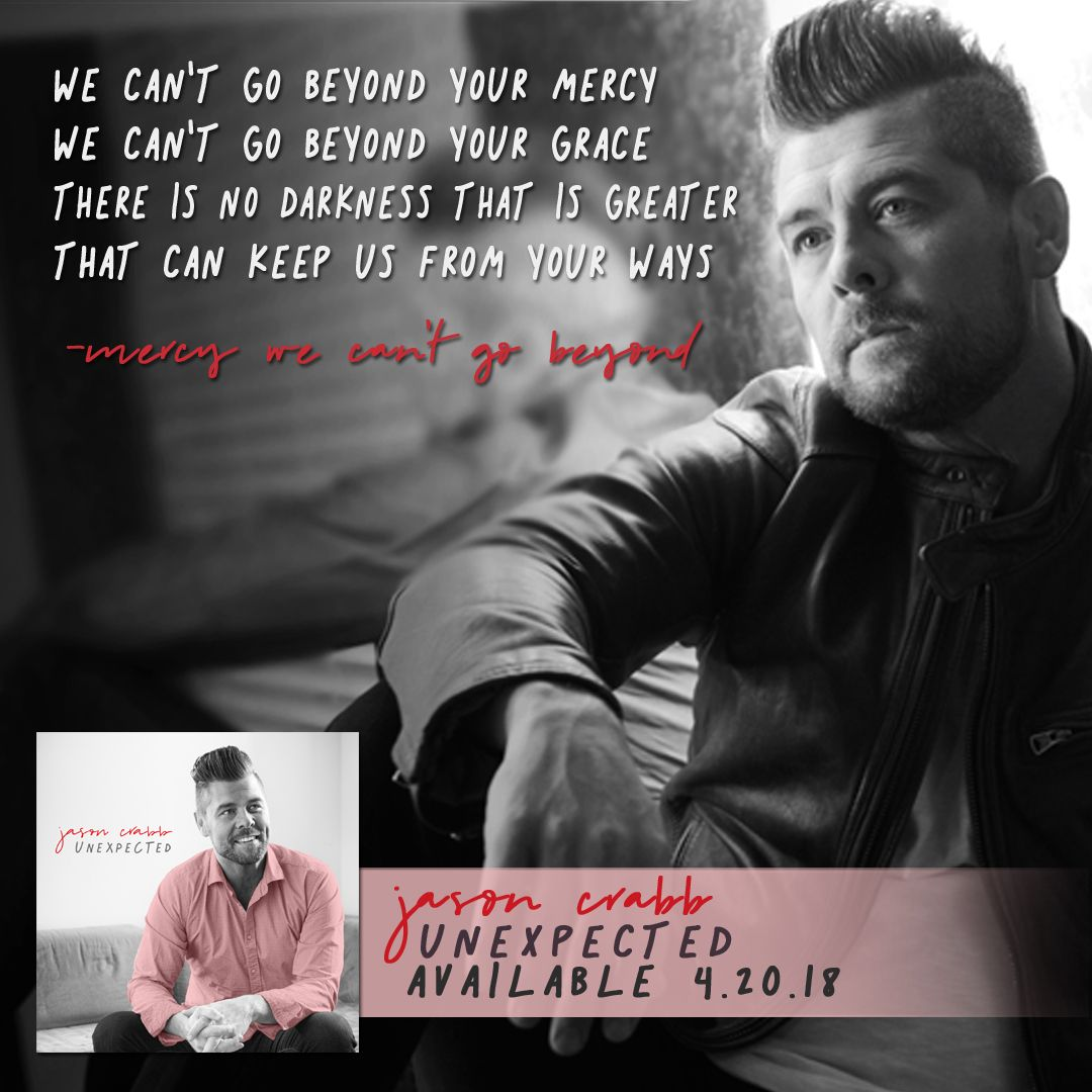 Mercy We Can't Go Beyond | Unexpected | Jason Crabb