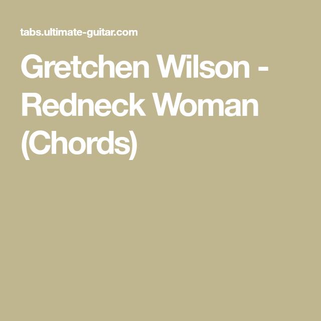 Gretchen Wilson Redneck Woman Chords Guitar E O E O