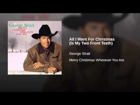 All I Want For Christmas Is My Two Front Teeth Christmas Songs Youtube George Strait Christmas Song