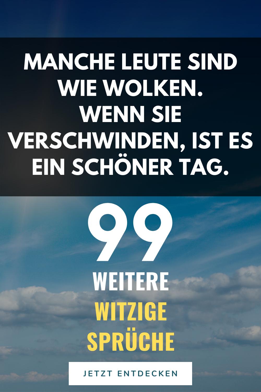 99 Witzige Sprüche - Manche Leute sind wie Wolken. Wenn