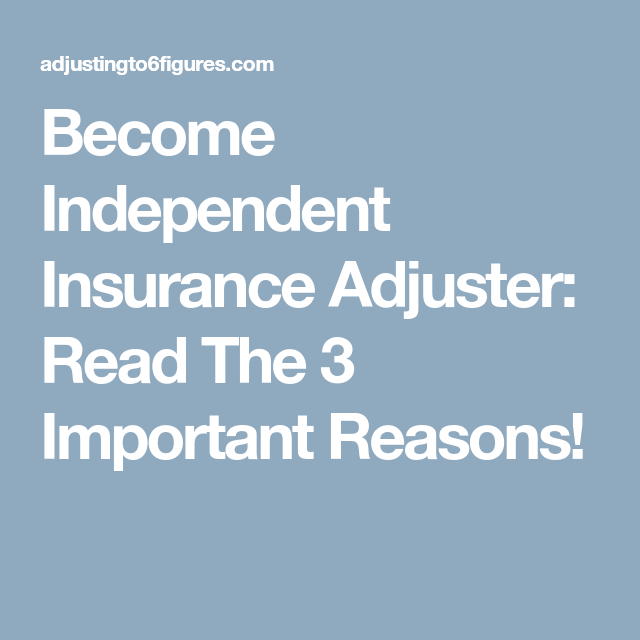 Become Independent Insurance Adjuster Read The 3 Important Reasons Independent Insurance Insurance Smart Money
