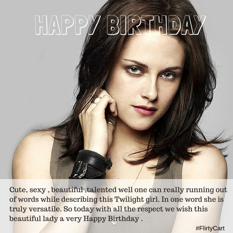 Happy Birthday Kristen Stewaart Very happy birthday