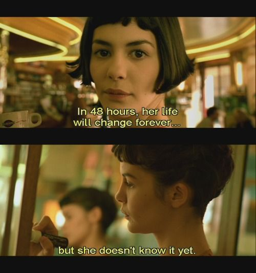 In 48 Hours Her Life Will Change Forever But She Doesn T Know It Yet Amelie The Dreamers Movie Quotes