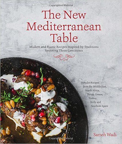 The New Mediterranean Table Modern And Rustic Recipes Inspired By