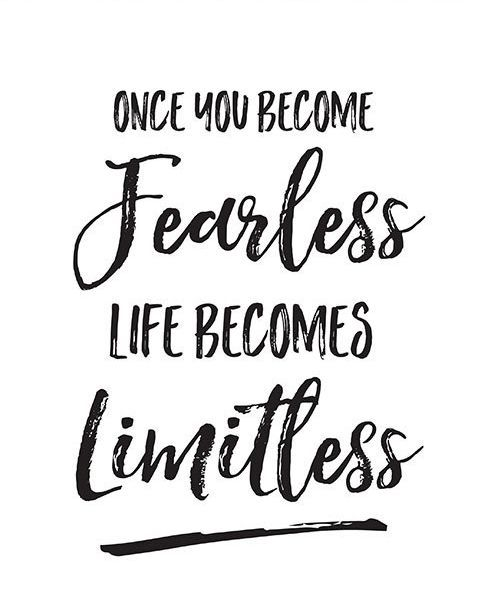 Fearless Quotes Once you become fearless, life becomes limitless. | for the mind  Fearless Quotes