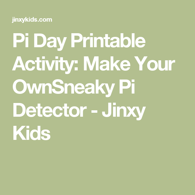 Pi Day Printable Activity Make Your Ownsneaky Pi Detector Jinxy