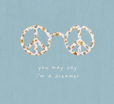 You May Say I Am A Dreamer, But Iu0027m Not The Only One
