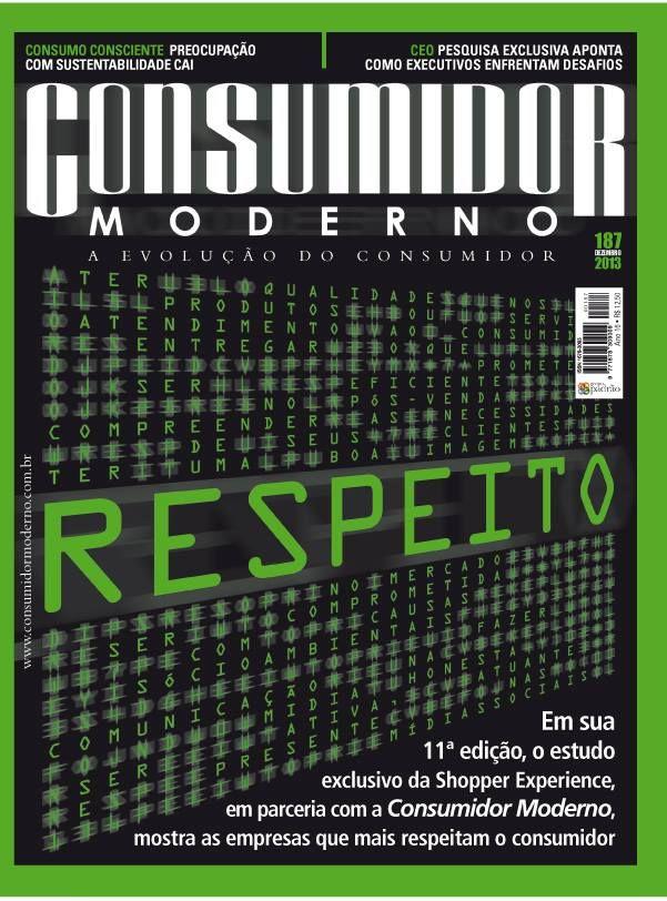 """Edição Impressa 187 - DEZEMBRO / JANEIRO 2013  """"RESPEITO""""  Em sua 11º edição, o estudo exclusivo da Shopper Experience, em parceria com a Consumidor Moderno, mostra as empresas que mais respeitam o consumidor"""