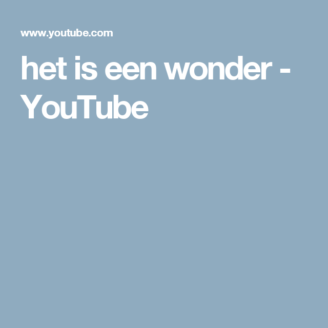 het is een wonder - YouTube