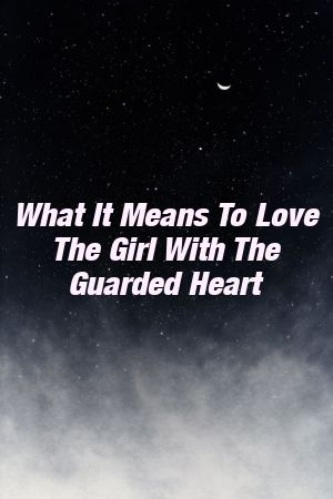What It Means To Love The Girl With The Guarded Heart by relationnationxyz What It Means To Love The Girl With The Guarded Heart by relationnationxyz