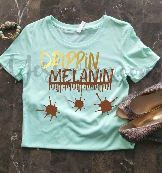 Drippin Melanin Shirt Melanin Poppin Black Girl Magic My Etsy Melanin Shirt Melanin Poppin Black Girls Black Girl Fashion