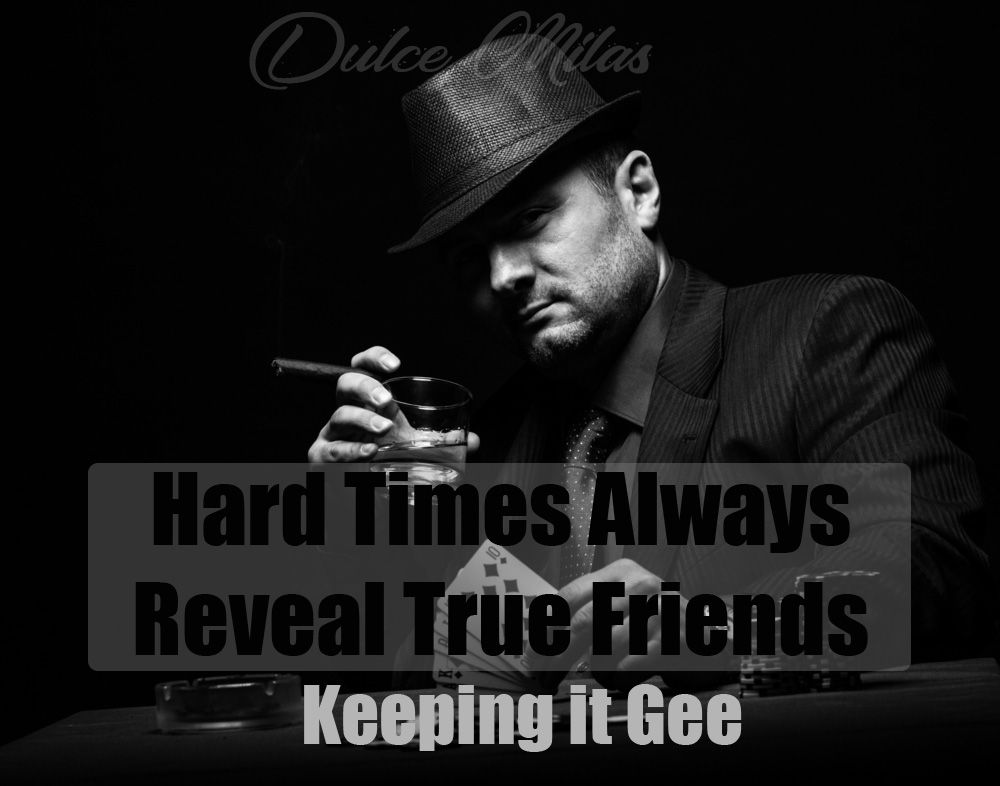 Hard times Reveal True friends Gangster quotes, Life