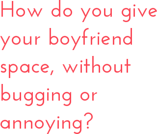 how long should you give your boyfriend space