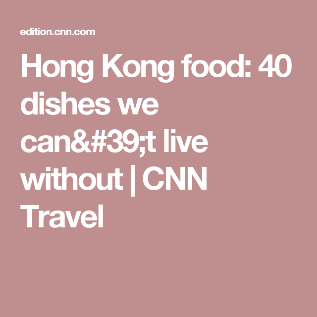 Hong Kong food: 40 dishes we can't live without  | CNN Travel