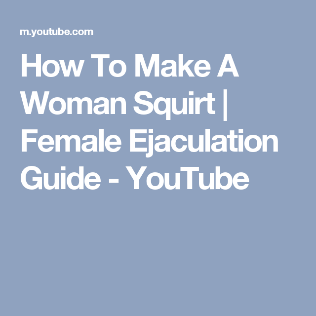 How can you make a female squirt