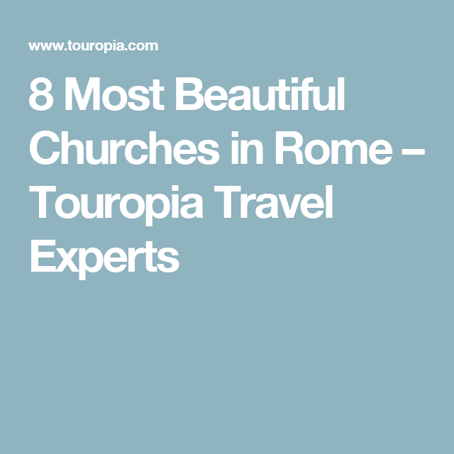8 Most Beautiful Churches in Rome – Touropia Travel Experts