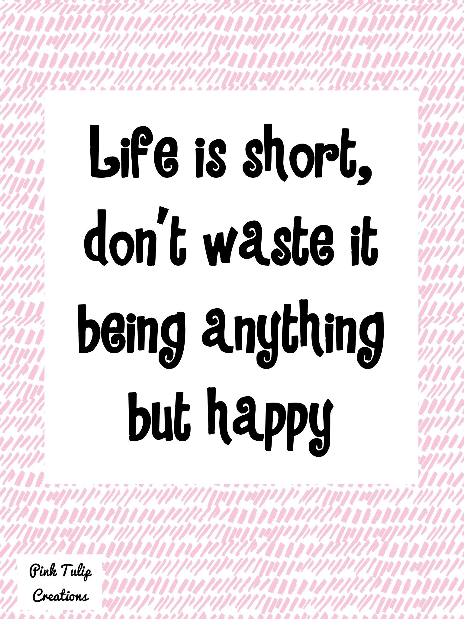 Love is short. Don't waste it being anything but happy ...