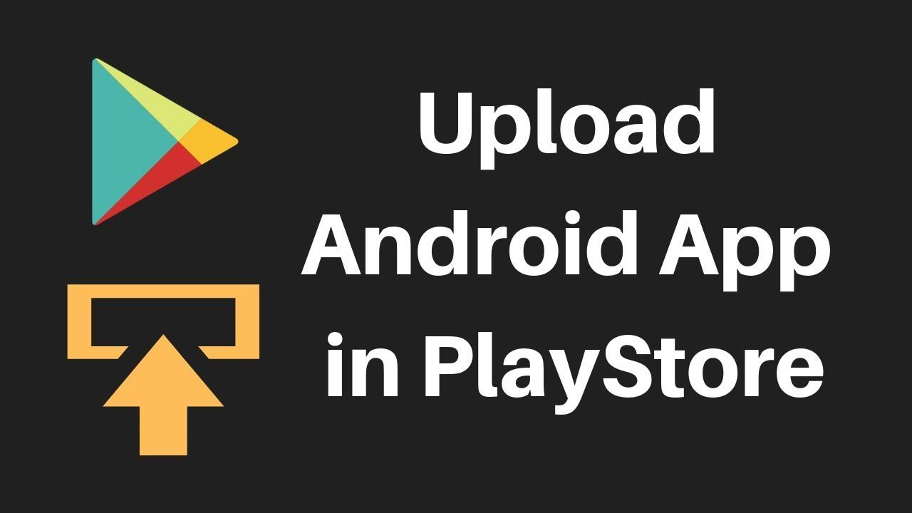 How To Upload Android App In Google Play Store Android Apps