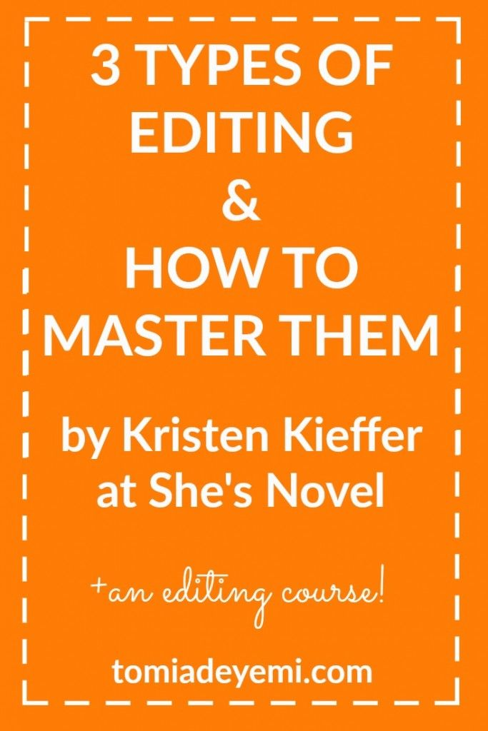 3 Types of Editing & How to Master them by Kristen Kieffer at ShesNovel.com