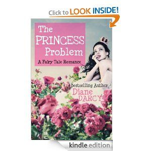 The Princess Problem (A Fairy Tale Romance) eBook: Diane Darcy: Kindle Store...a modern day fairy tale...quick, fun and light read. Recommended.