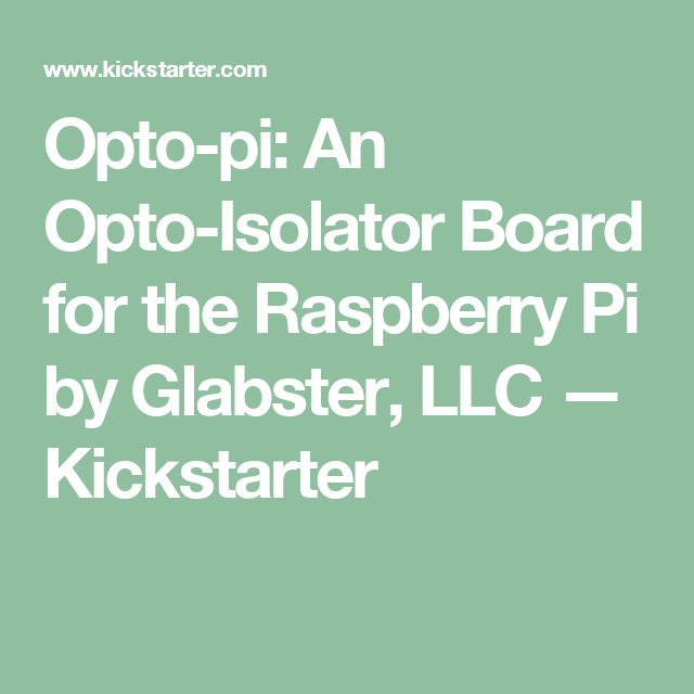 Opto-pi: An Opto-Isolator Board for the Raspberry Pi by Glabster, LLC —  Kickstarter