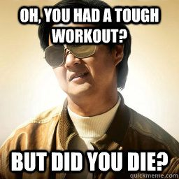 7b3fbbdadf1473d6f1b4b33cd7ed0599 mr chow oh you had a tough workout but did you die fitness humor