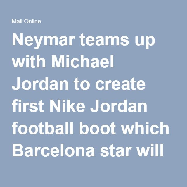 Neymar teams up with Michael Jordan to create first Nike Jordan football  boot which Barcelona star will debut at Rio Olympics  e205ac824