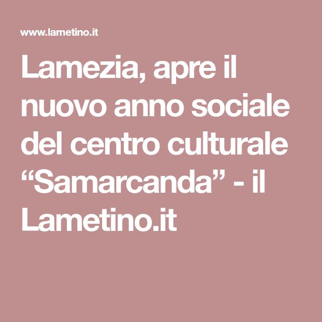 """Lamezia, apre il nuovo anno sociale del centro culturale """"Samarcanda"""" - il Lametino.it"""