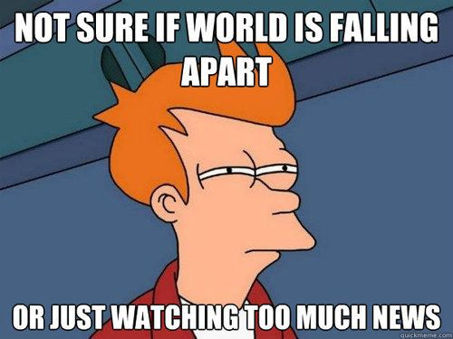 Watching Too Much News Is Really Bad For You Every Day Becomes A Doomsday Funny Pictures Best Funny Pictures Funny