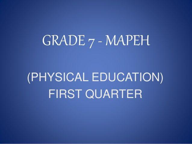 GRADE 7 MAPEH PHYSICAL EDUCATION FIRST QUARTER MAPEH 7
