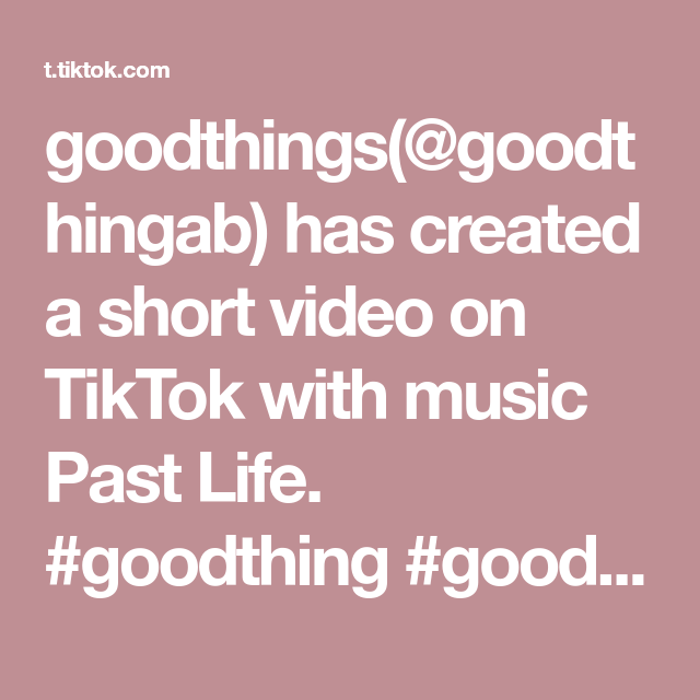Goodthings Goodthingab Has Created A Short Video On Tiktok With Music Past Life Goodthing Goodthings Sharethis