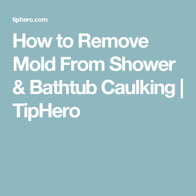 How To Remove Mold From Shower U0026 Bathtub Caulking | TipHero