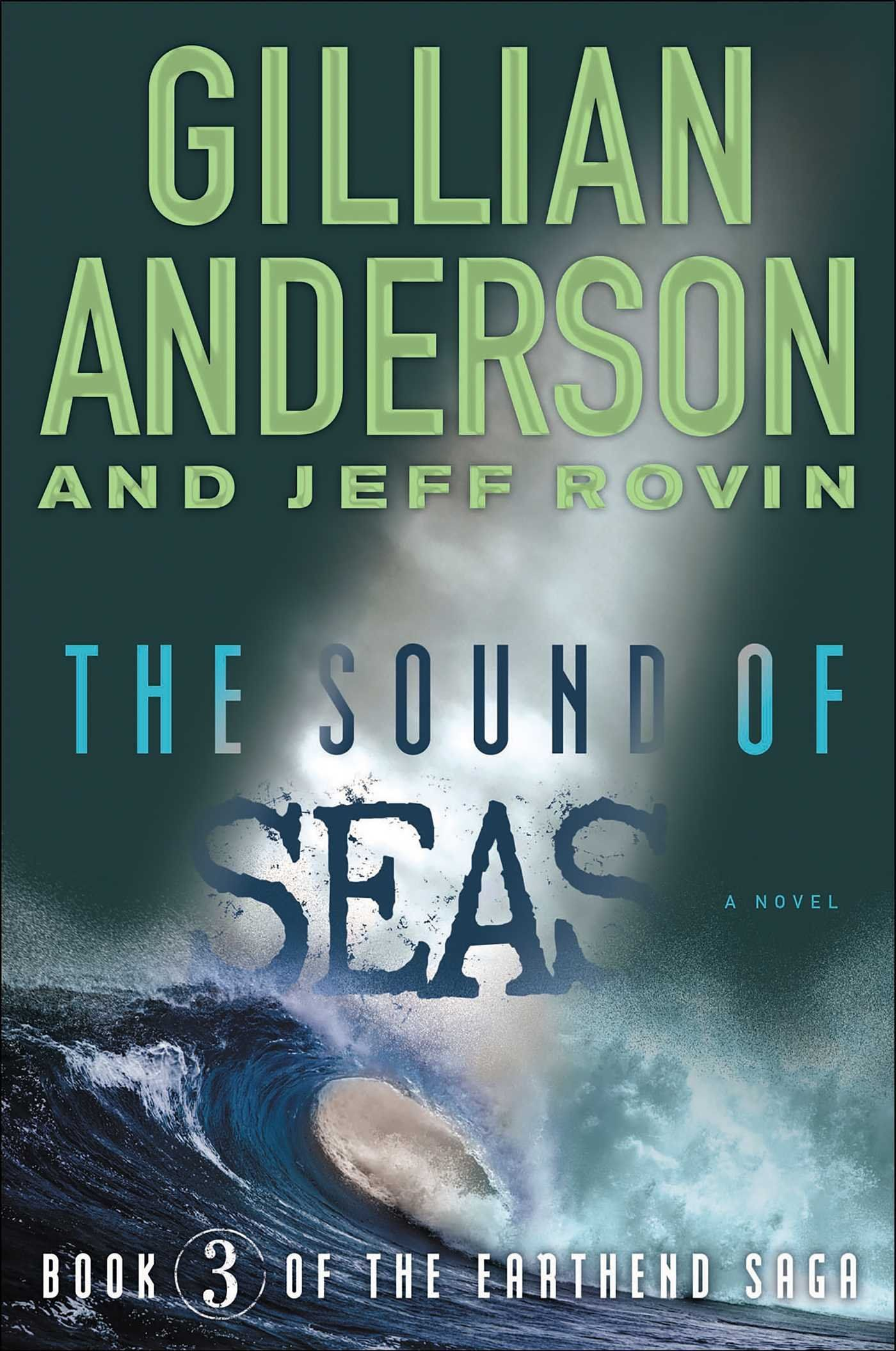 The Sound of Seas: Book 3 of The EarthEnd Saga by Gillian Anderson, Jeff Rovin   Hardcover: 320 pages Publisher: Simon & Schuster/ Simon451 (September 13, 2016)