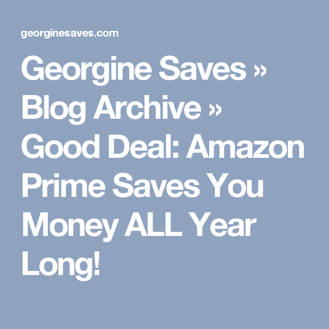 Georgine Saves » Blog Archive » Good Deal: Amazon Prime Saves You Money ALL Year Long!