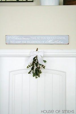 cute mistletoe sign! It's Christmas time so you should know, we keep the tradition of Mistletoe.