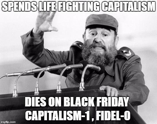 7b45d3ebeb86785a873f05da98d2aba1 castro dies spends life fighting capitalism dies on black friday