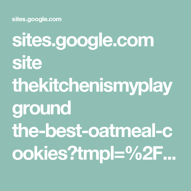 sites.google.com site thekitchenismyplayground the-best-oatmeal-cookies?tmpl=%2Fsystem%2Fapp%2Ftemplates%2Fprint%2F&showPrintDialog=1