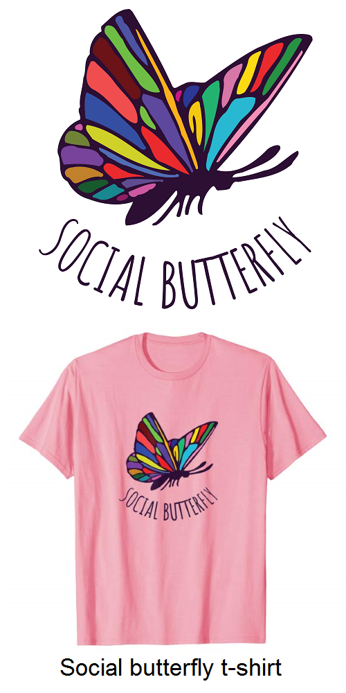 The Colorful Social Butterfly T Shirt Is For People Who Love People A Great Birthday Gift Or Christmas Novelty Tshirts Social Butterfly Shirts With Sayings