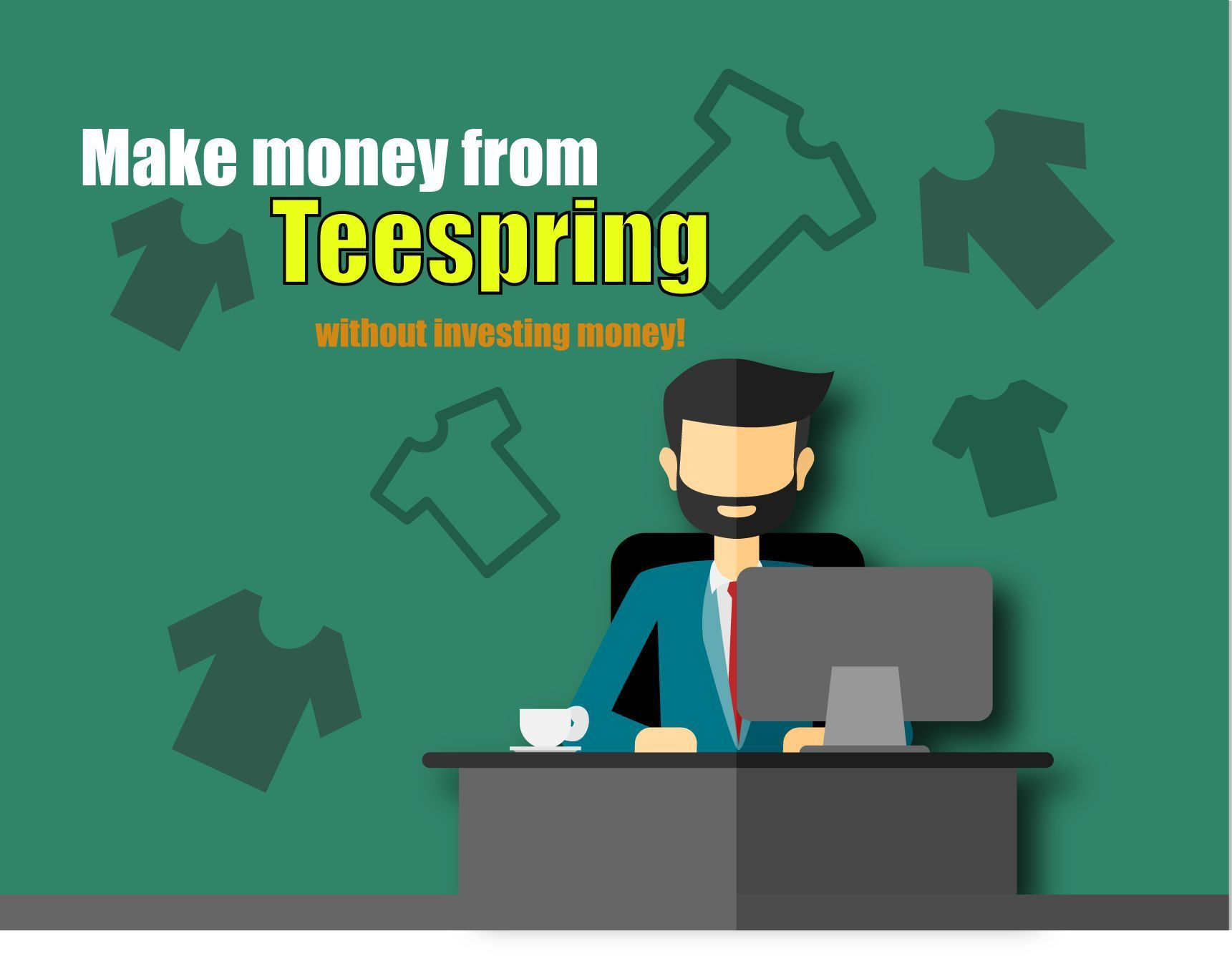 Failed In Making Money From Teespring Even After Running Ads, Then Read  This Post To Learn How You Can Make Money From Teespring Without Investing  Money