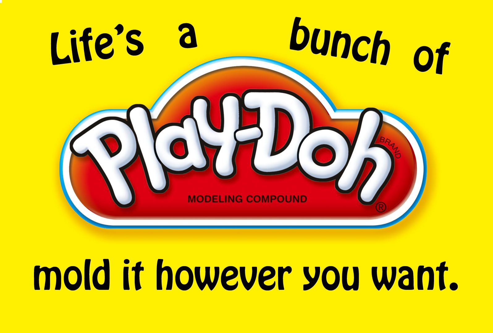 Life S A Bunch Of Play Doh Mold It However You Want Play Doh Play Doh Party Homemade Playdough
