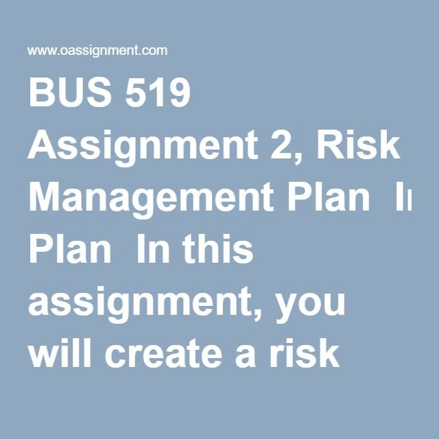 BUS 519 Assignment 2, Risk Management Plan In this assignment, you - risk management plan template