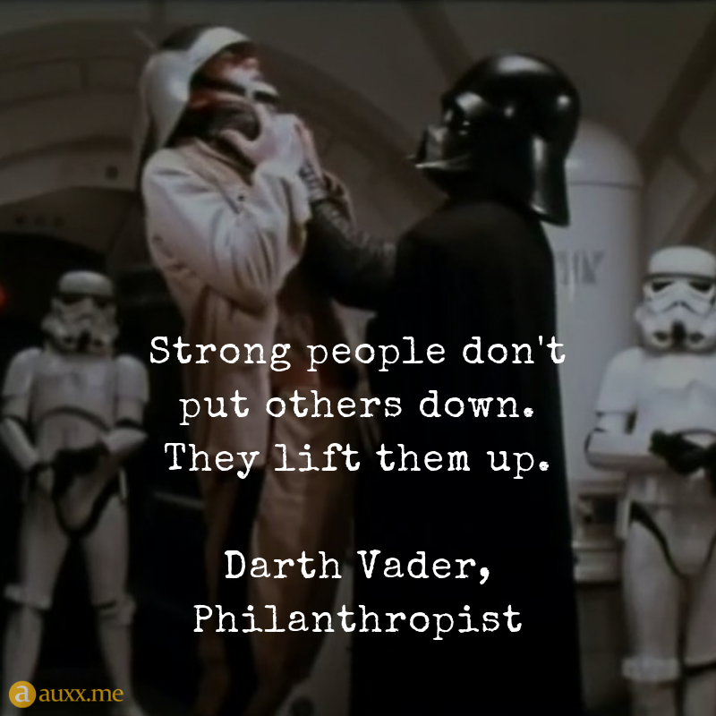 Strong People Don T Put Others Down They Lift Them Up Darth Vader Philanthropist Darthvader Starw Putting Others Down Quotes Down Quotes Funny Movie Memes