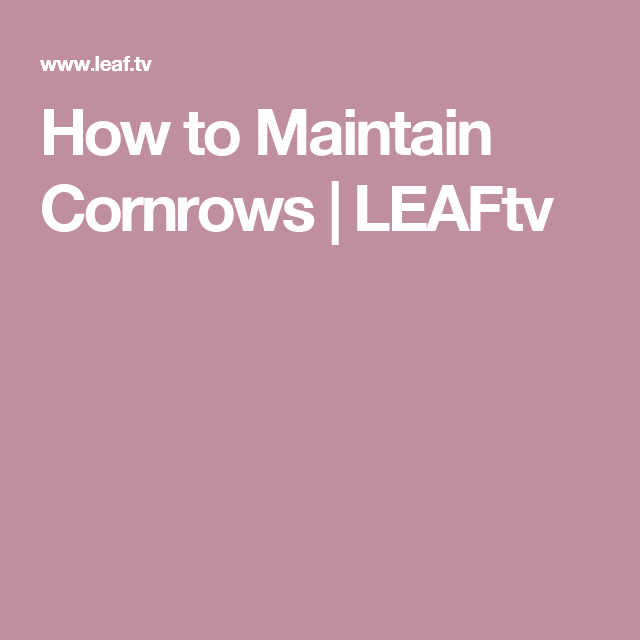 How to Maintain Cornrows   LEAFtv