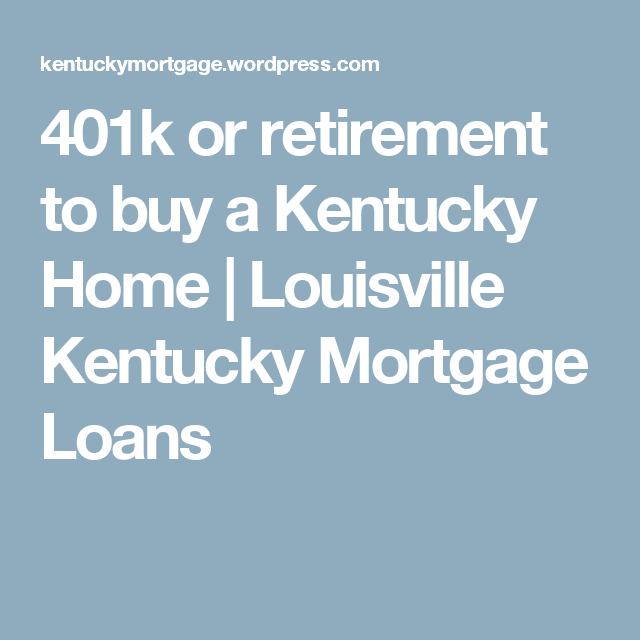 401k Or Retirement To Buy A Kentucky Home Kentucky Louisville