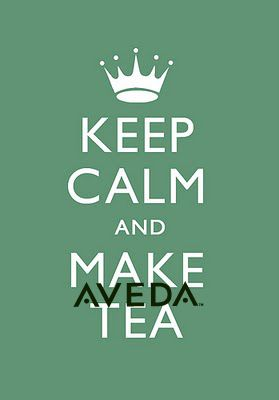 Keep Calm and Make Aveda Tea, great, can't live without!