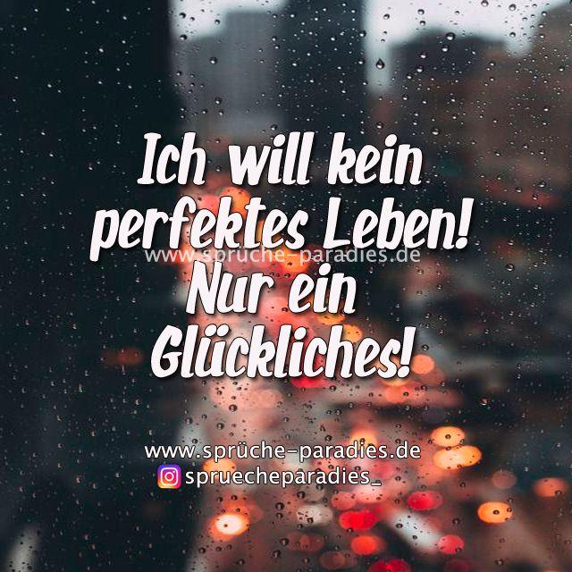 perfektes leben sprüche Ich will kein perfektes Leben! Nur ein glückliches! | Sprüche  perfektes leben sprüche