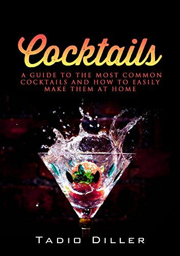 #book  Cocktails A Guide to the Most Common Cocktails and How to Easily Make Them at Home Worlds Most Loved Drinks Book 5