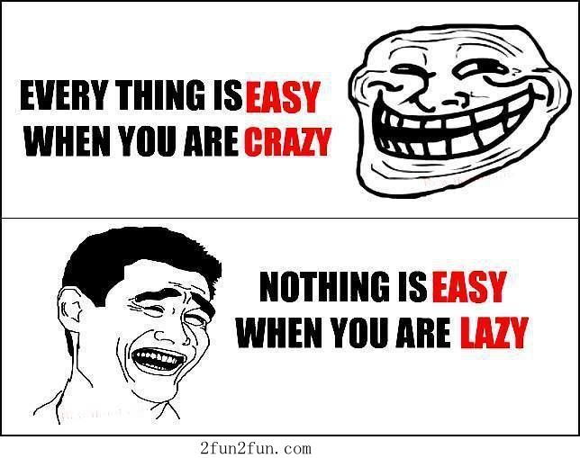Easy, lazy and crazy