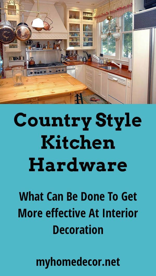 Country Style Kitchen Hardware. The Forethought That Needs To Be Given To  Interior Planning Can